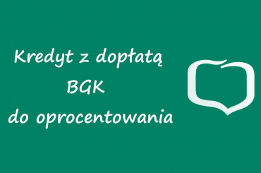 Kredyt z dopłatą BGK do oprocentowania w ofercie Banku